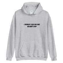 Load image into Gallery viewer, I Thought I Told You That We Won't Stop Hoodie