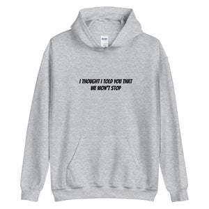 I Thought I Told You That We Won't Stop Hoodie