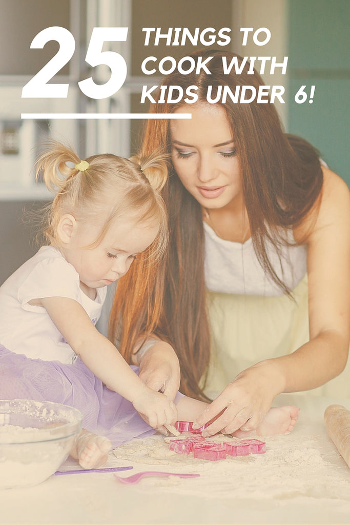 25 Things You Can Cook with Kids Under 6!
