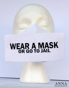 """Wear a Mask or Go To Jail"" Art Face Mask"