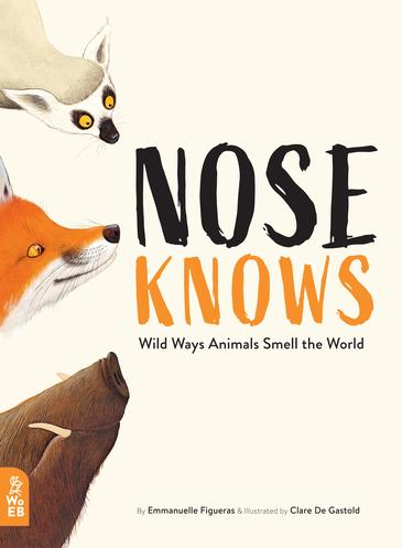 Nose Knows: Wild Ways Animals Smell the World (Hardback)