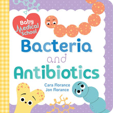 Load image into Gallery viewer, Baby Medical School: Bacteria and Antibiotics (Board Book)