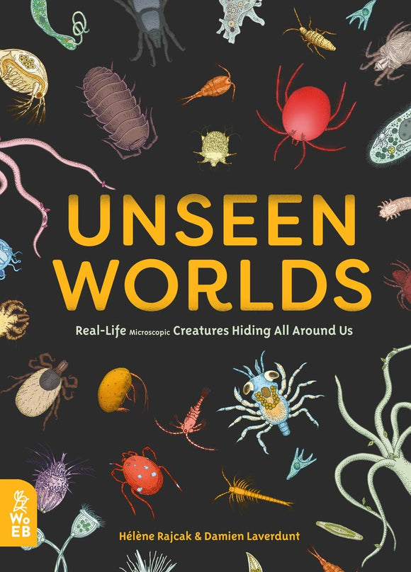 Unseen Worlds: Real-Life Microscopic Creatures Hiding All Around Us (Hardback)