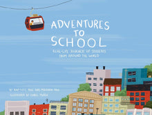 Load image into Gallery viewer, Adventures to School : Real-Life Journeys of Students from Around the World (Hardback))