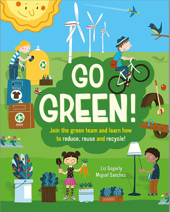 Go Green!: Join the Green Team and Learn How to Reduce, Reuse and Recycle (Paperback)