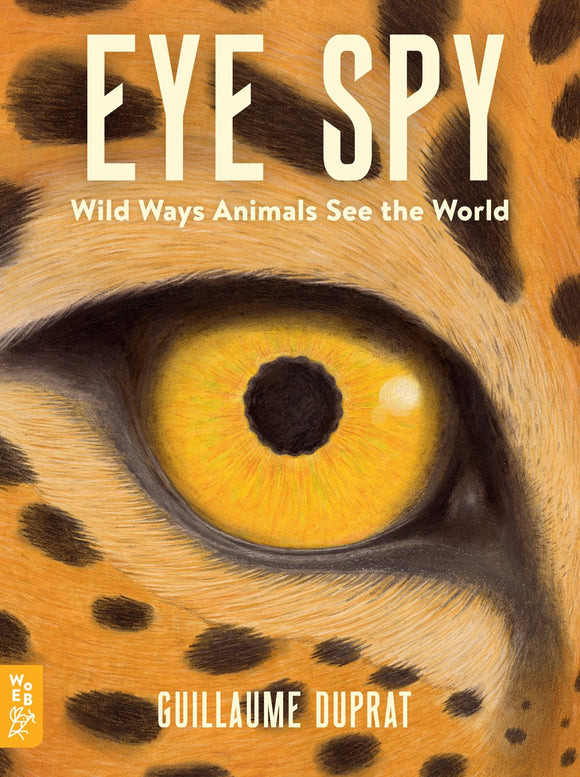 Eye Spy: Wild Ways Animals See the World (Hardback)