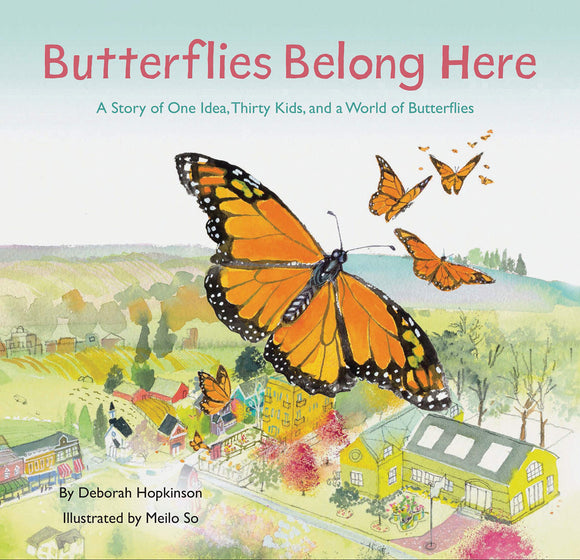 Butterflies Belong Here: A Story of One Idea, Thirty Kids, and a World of Butterflies (Hardback)