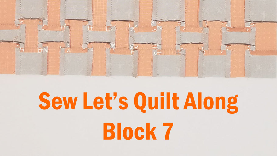 Sew Let's Quilt Along Block 7