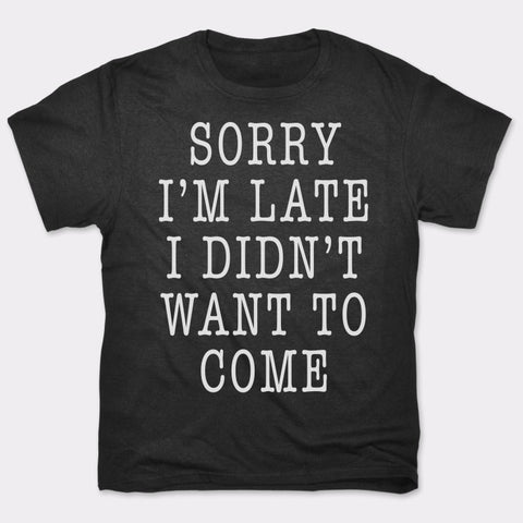 Sorry I'm Late I Didn't Want To Come T-Shirt (Mens) - Twin Carbon Clothing Co.