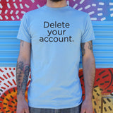 Delete Your Account T-Shirt (Mens) - Twin Carbon Clothing Co.