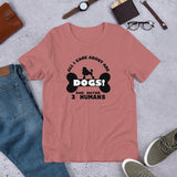 Dogs(All I Care About are Dogs) Unisex T-Shirt - Twin Carbon Clothing Co.