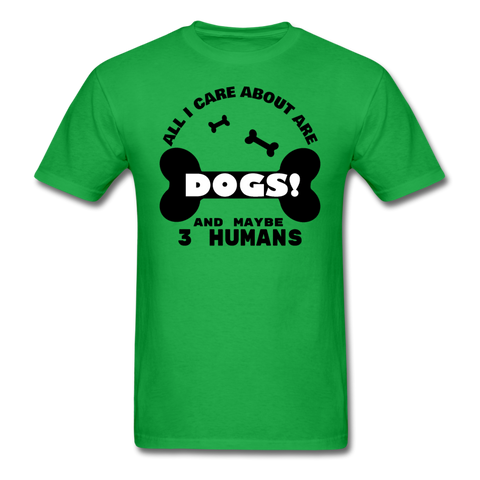 All I care about are Dogs and maybe 3 humans(1-SP) T-Shirt - Twin Carbon Clothing Co.