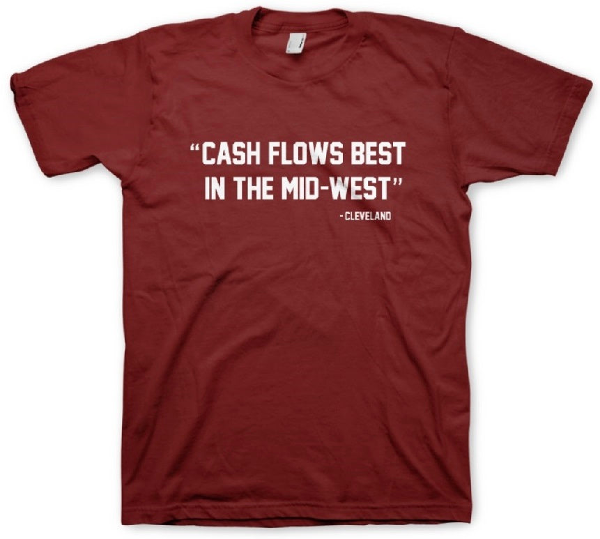 """Cash Flows Best In The Mid-West"" -Cleveland Tees"