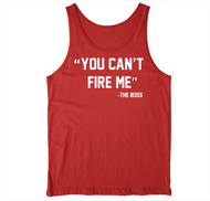 You Cant Fire Me-The Boss RED Tank at Invest As A Team