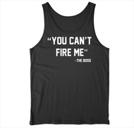 You Cant Fire Me-The Boss black Tank at Invest As A Team