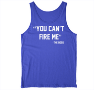 You Cant Fire Me -The Boss blue Tanks at Invest As A Team