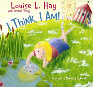 I Think, I Am - Louise L. Hay