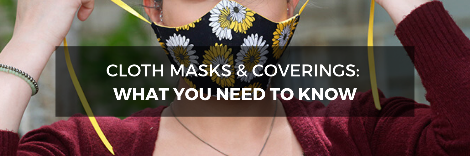 Cloth Masks and Coverings -  What You Need To Know