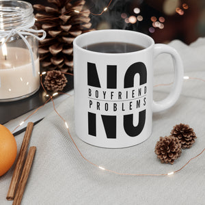 No Boyfriend, No Problem - Mug 11oz