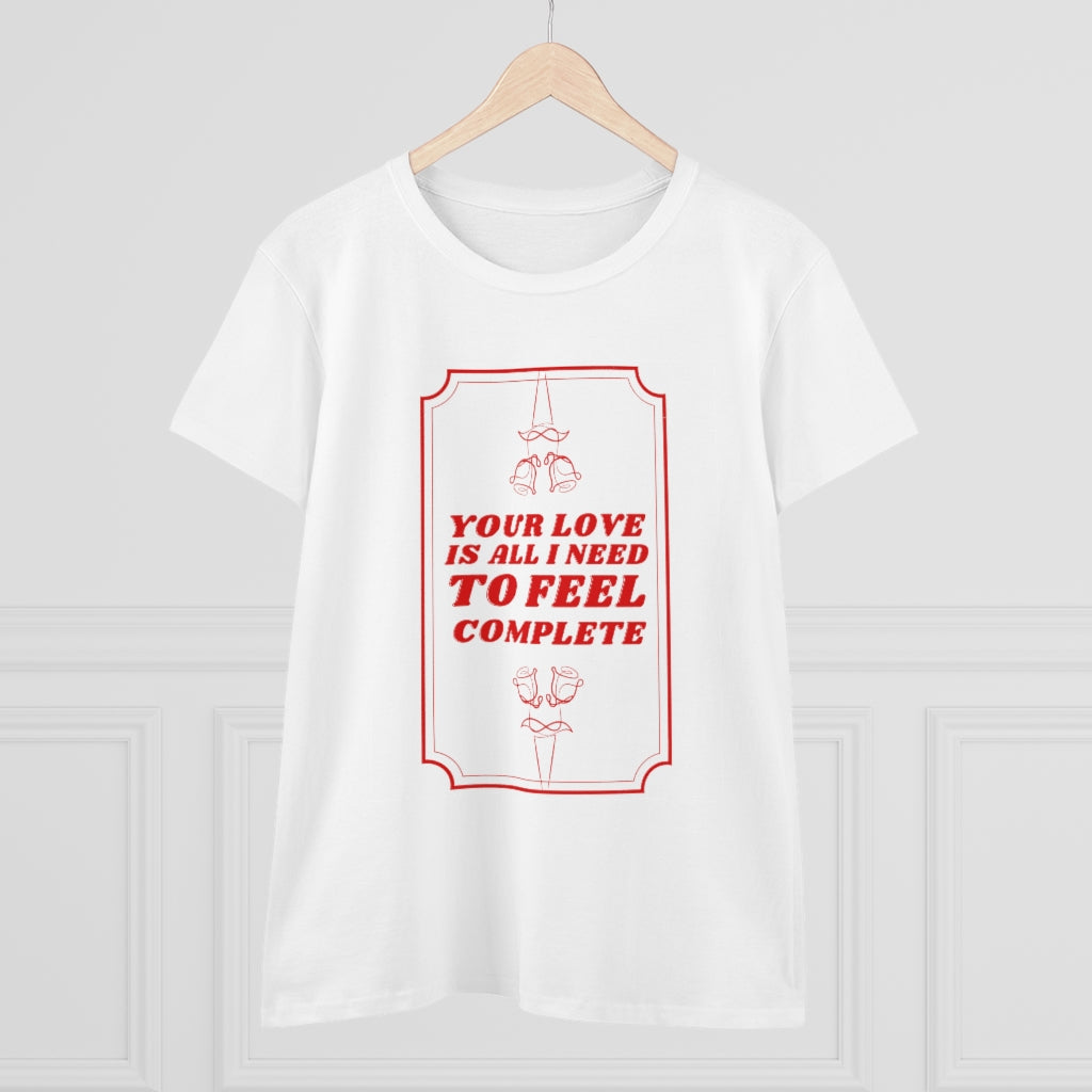 Your Love Is All I Need - Women's Heavy Cotton Tee