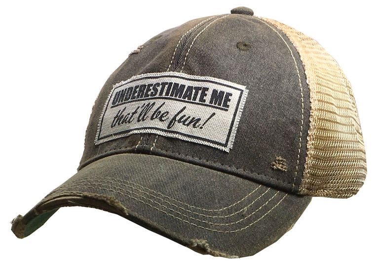 Underestimate me. That'll be fun! Hat