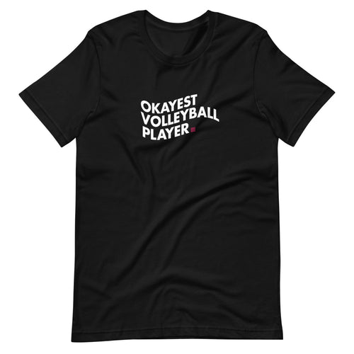 Okayest Volleyball Player Unisex T-Shirt