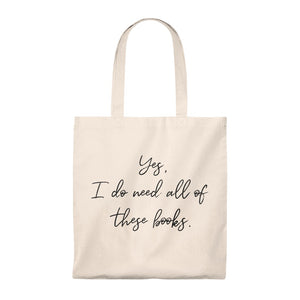Book Lover Tote Bag, Yes, I Do Need All of These Books, Funny and Elegant Grocery Bag,