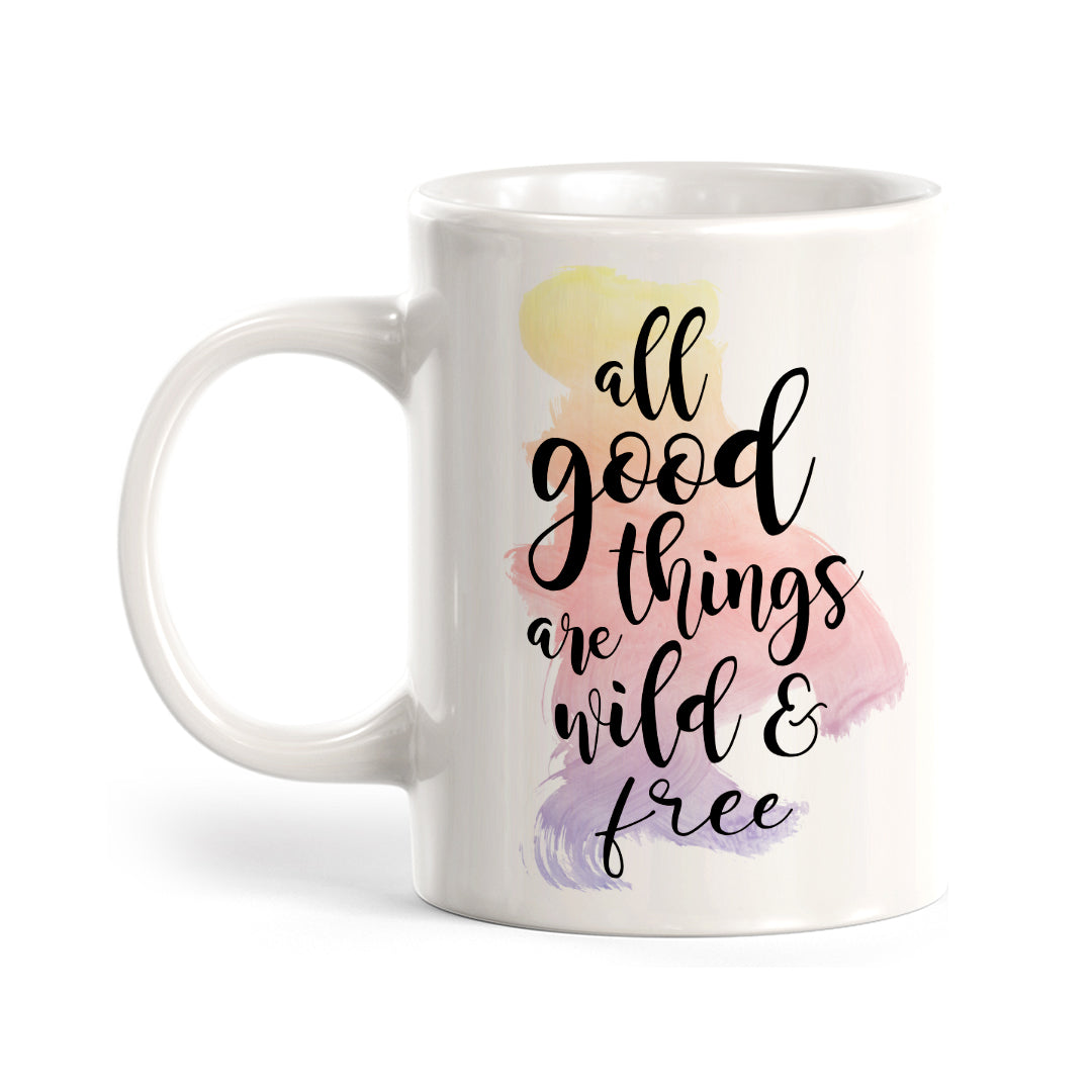 All Good Things Are Free And Wild Coffee Mug
