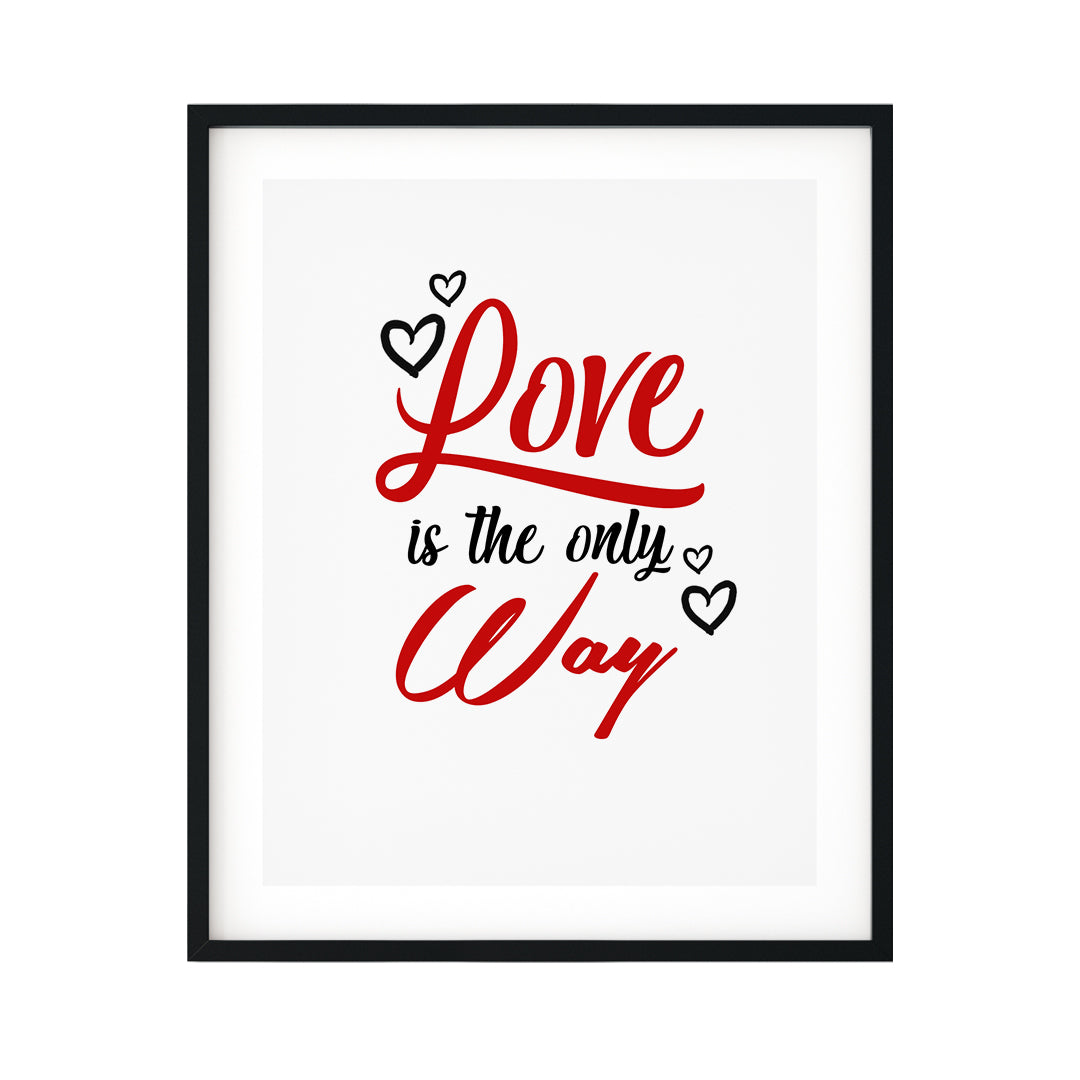 Love Is The Only Way UNFRAMED Print Inspirational Wall Art
