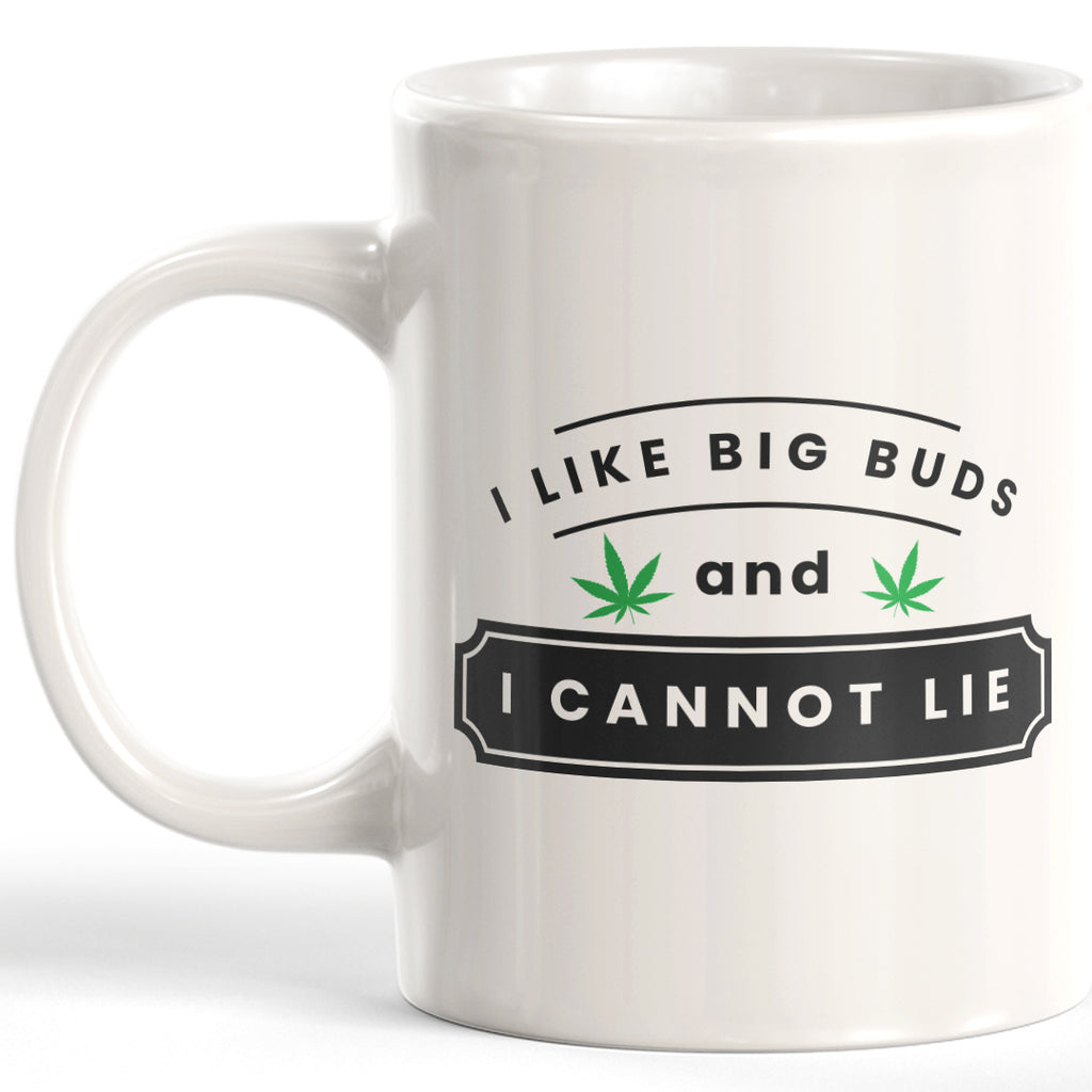 I Like Big Buds And I Cannot Lie Coffee Mug