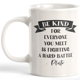 Be Kind For Everyone You Meet Is Fighting A Hard Battle - Plato Coffee Mug