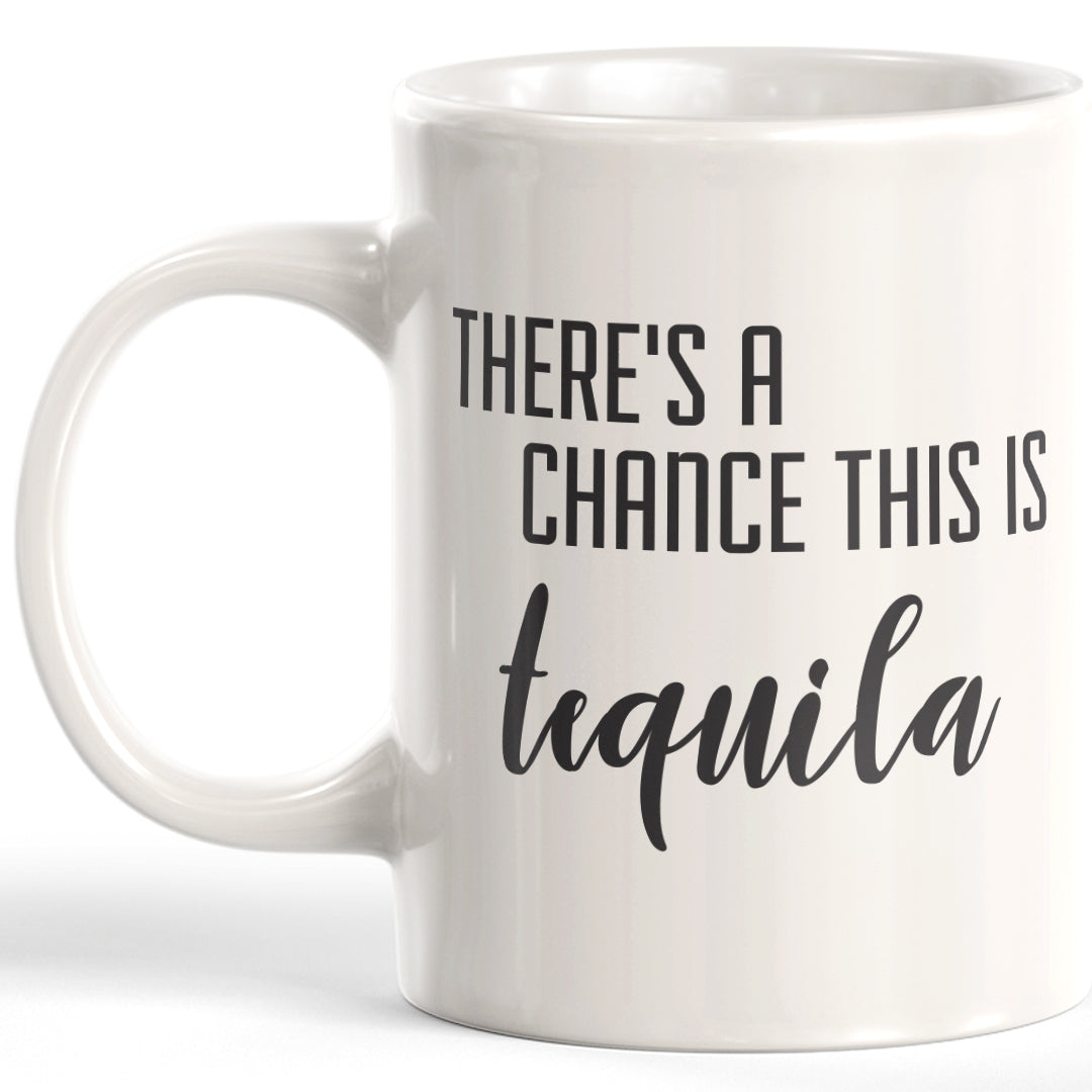 There's A Chance This Is Tequila Coffee Mug