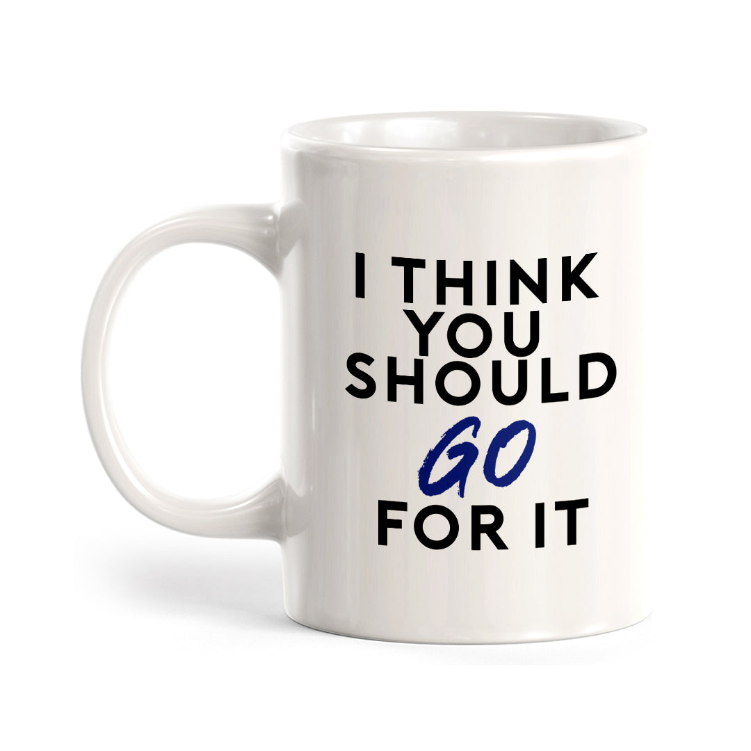 I Think You Should Just Go For It Coffee Mug