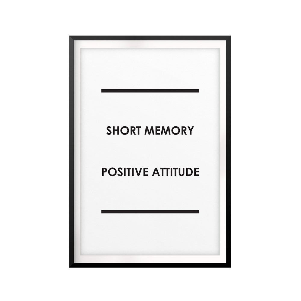 Short Memory, Positive Attitude UNFRAMED Print Quote Wall Art