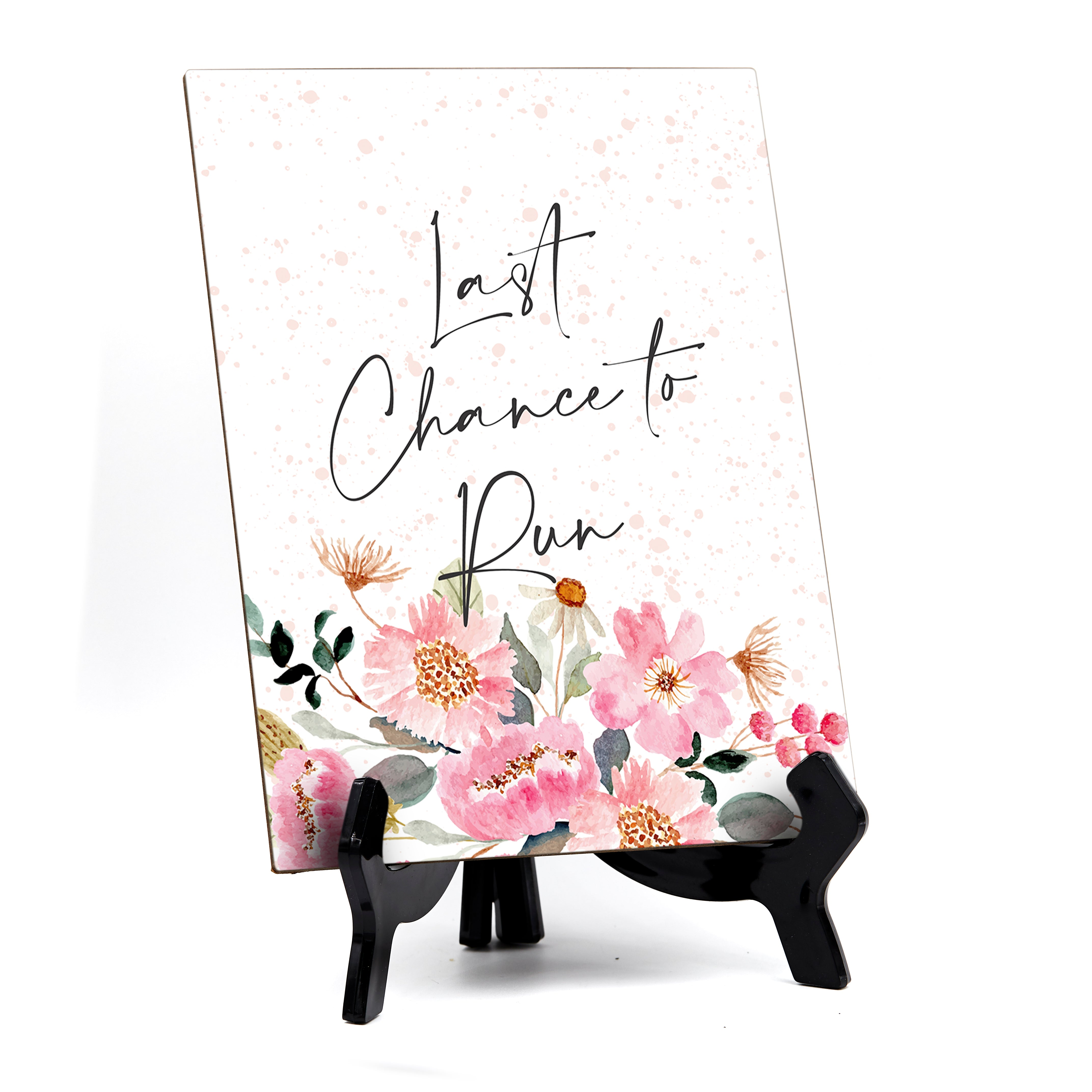 "Last Chance to Run with Easel Table Sign, Floral Watercolor Design (6 x 8"")"