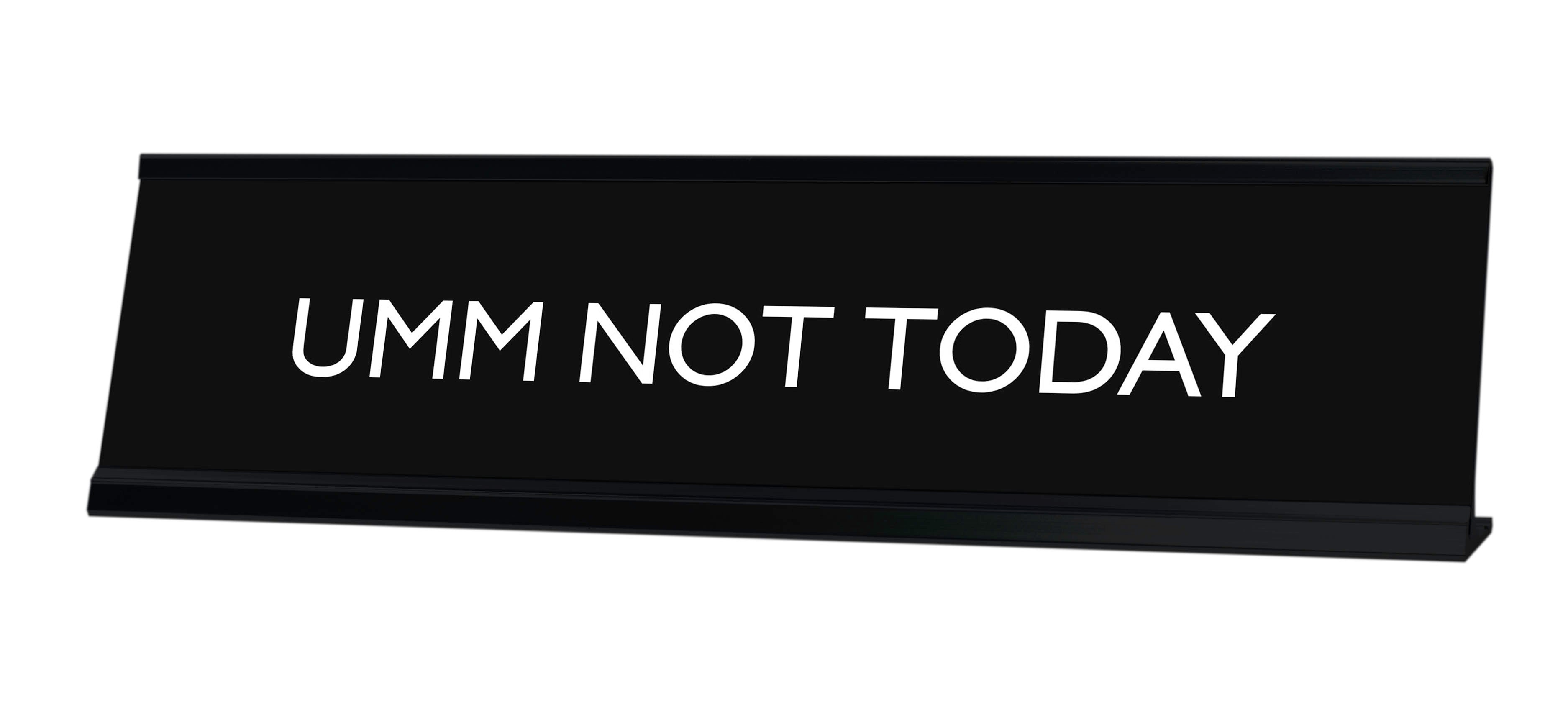 UMM NOT TODAY Novelty Desk Sign