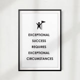 Exceptional Success Requires Exceptional Circumstances UNFRAMED Print Quote Wall Art