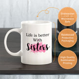 Life Is Better With Sisters Coffee Mug