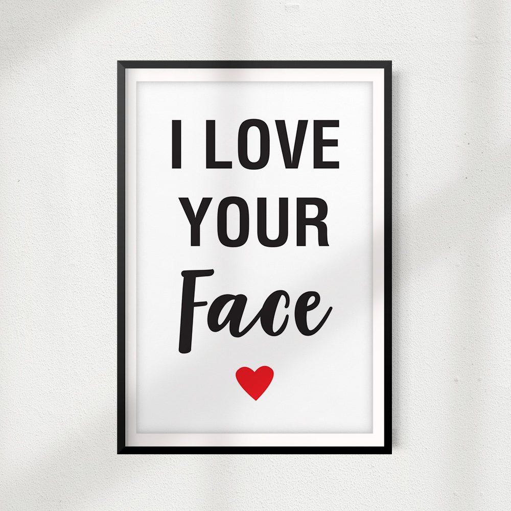 I Love Your Face UNFRAMED Print Home Décor, Quote Wall Art