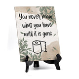 "You Never Know What You Have Until It Is Gone Table Sign with Green Leaves Design (6 x 8"")"