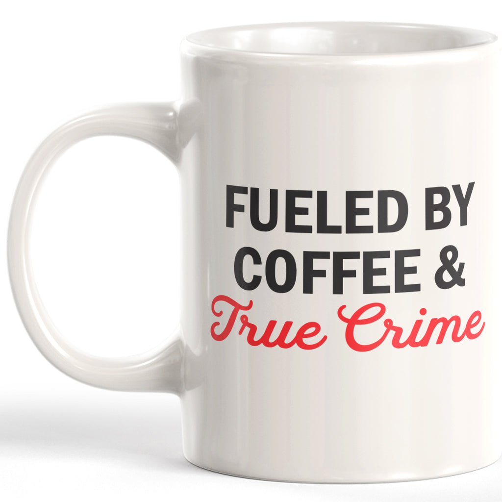 Fueled By Coffee & True Crime Coffee Mug