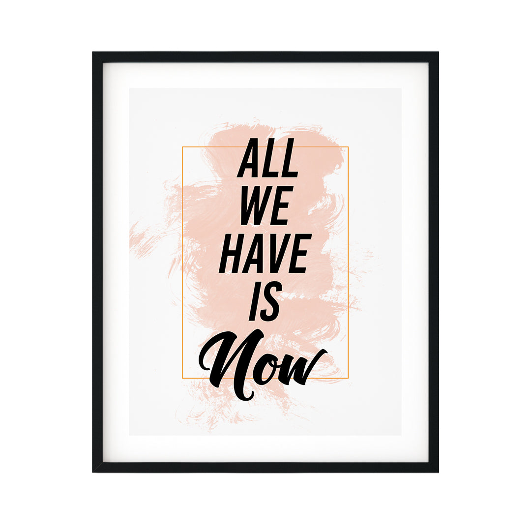 All We Have Is Now UNFRAMED Print Inspirational Wall Art