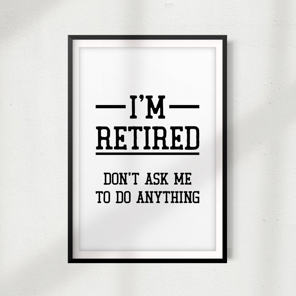 I'm Retired Don't Ask Me Anything UNFRAMED Print Décor Wall Art