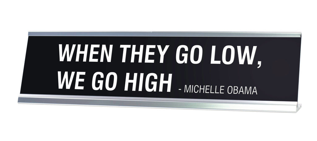WHEN THEY GO LOW WE GO HIGH MICHELLE OBAMA Novelty Desk Sign