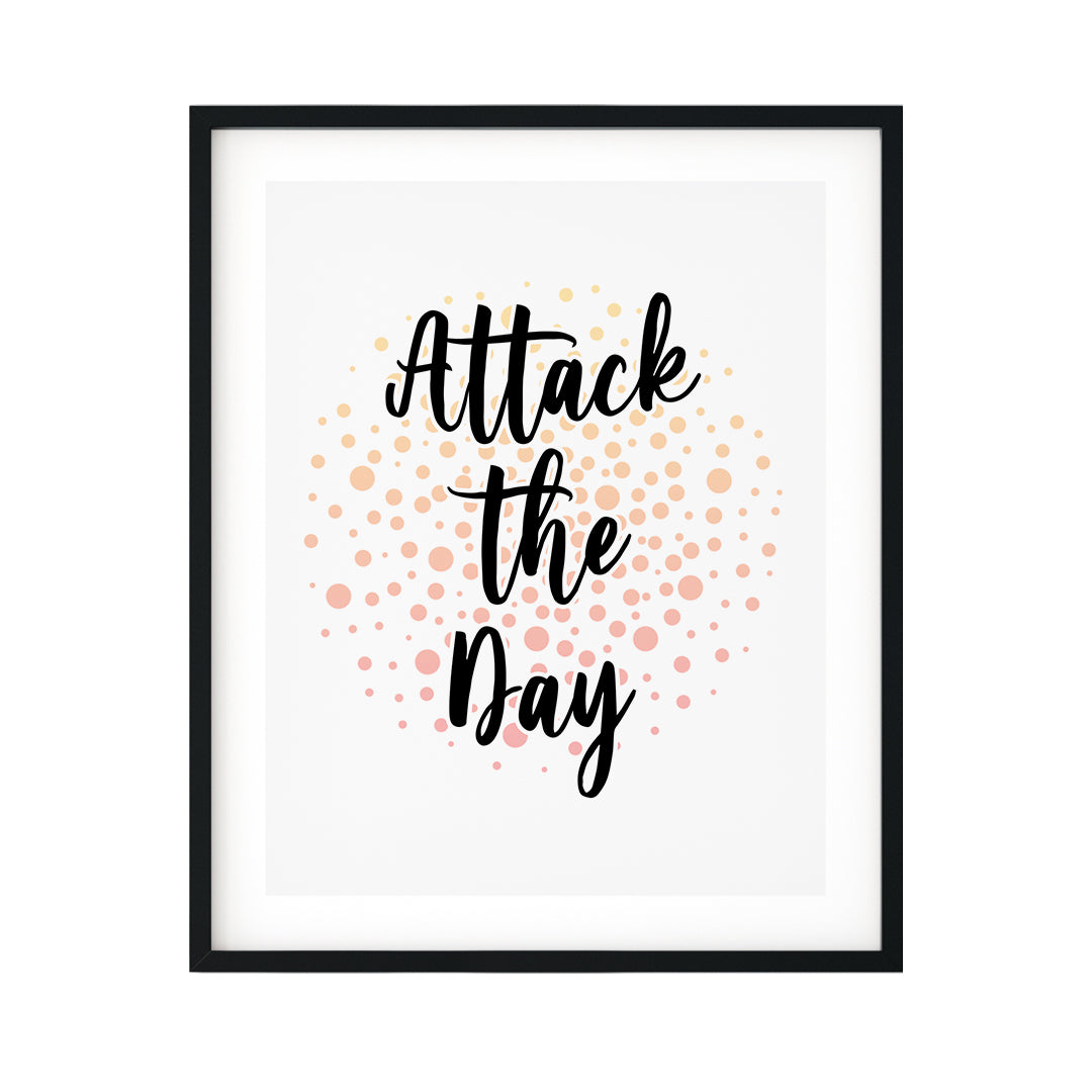 Attack The Day UNFRAMED Print Inspirational Wall Art