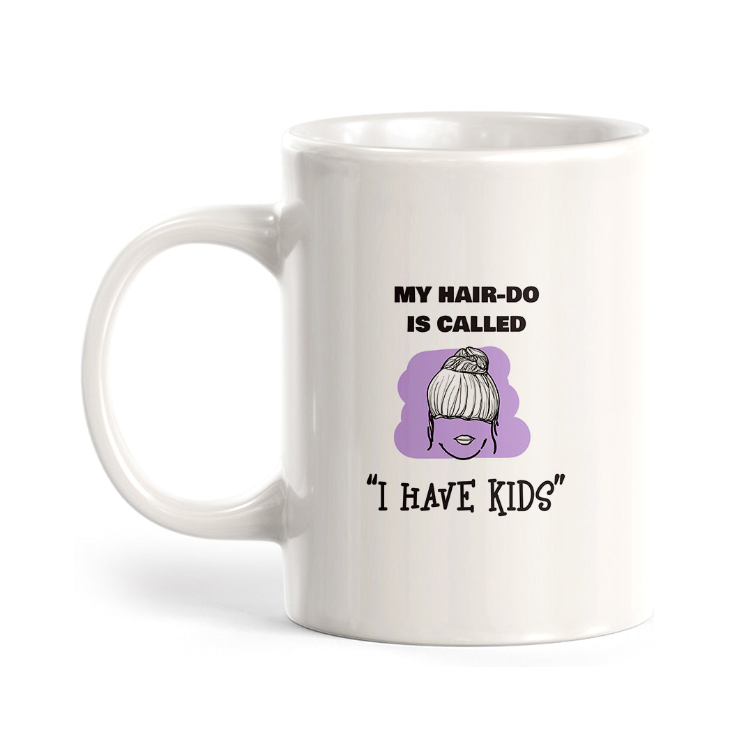 My hair-do is called 'I have kids' Coffee Mug