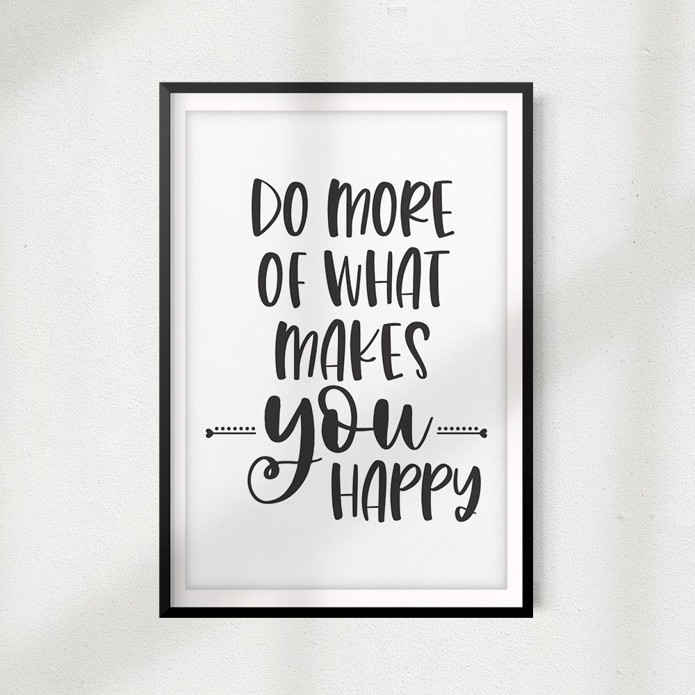 Do More Of What Makes You Happy UNFRAMED Print Home Décor, Inspirational Quote Wall Art