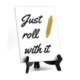 "Signs ByLITA Just Roll With It, Table Sign, 6"" x 8"""
