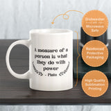 A Measure Of A Person Is What They Do With Power - Plato Coffee Mug