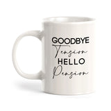 Goodbye Tension Hello Pension Coffee Mug